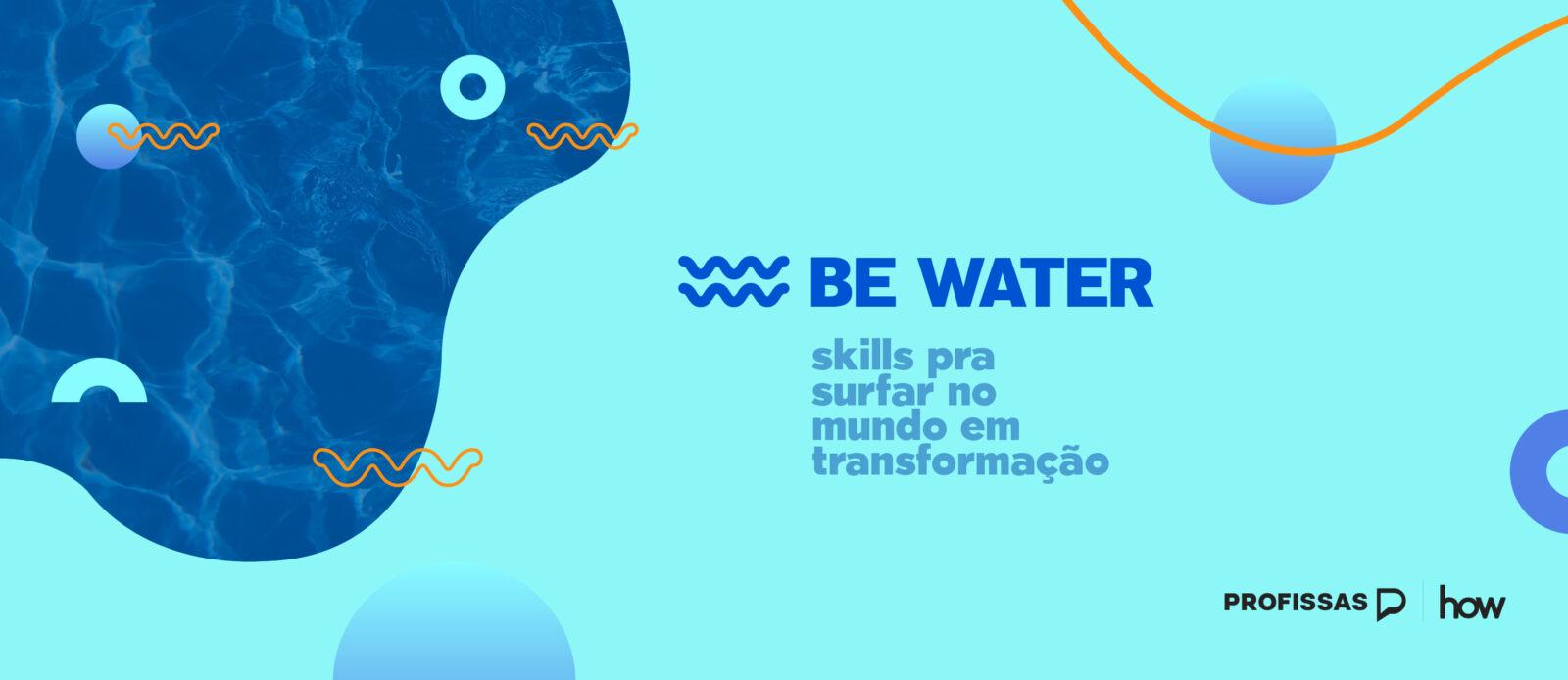 """Já conhece o evento da Profissas """"Be Water: bootcamp online""""?"""